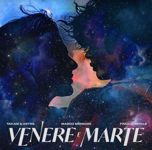 Venere e Marte di Takagi e Ketra, Marco Mengoni e Frah Quintale: testo e significato
